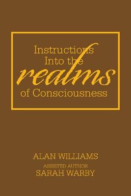 Instructions into the Realms of Consciousness by Alan Williams