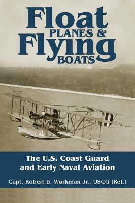 Float Planes and Flying Boats by Robert B. Workman