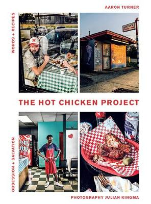 The Hot Chicken Project: Words + Recipes | Obsession + Salvation by Aaron Turner