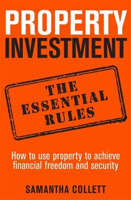 Property Investment: the essential rules by Samantha Collett