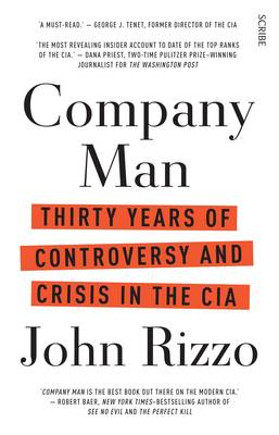 Company Man: Thirty Years Of Controversy And Crisis In The Cia by John Rizzo