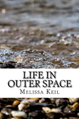 Life in Outer Space by Melissa Keil