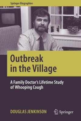 Outbreak in the Village: A Family Doctor's Lifetime Study of Whooping Cough by Douglas Jenkinson