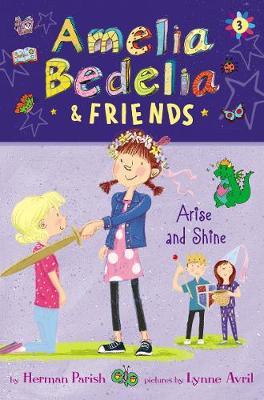 Amelia Bedelia & Friends: #3 Arise and Shine by Herman Parish