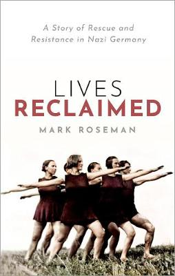 Lives Reclaimed: A Story of Rescue and Resistance in Nazi Germany book