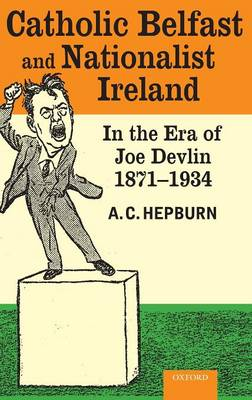 Catholic Belfast and Nationalist Ireland in the Era of Joe Devlin, 1871-1934 book