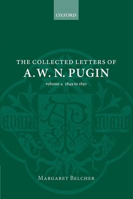 Collected Letters of A. W. N. Pugin by Margaret Belcher