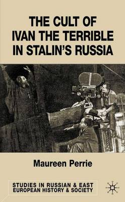 Cult of Ivan the Terrible in Stalin's Russia by Maureen Perrie