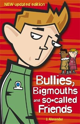 Bullies, Bigmouths and So-Called Friends by Alexander