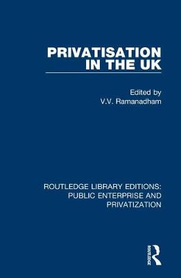 Privatisation in the UK by V. V. Ramanadham
