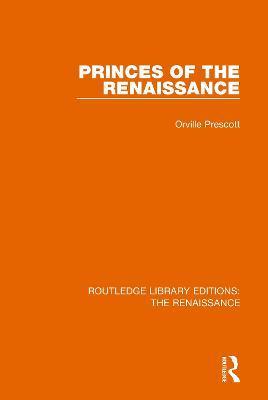 Princes of the Renaissance by Orville Prescott