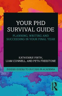 Your PhD Survival Guide: Planning, Writing, and Succeeding in Your Final Year by Katherine Firth