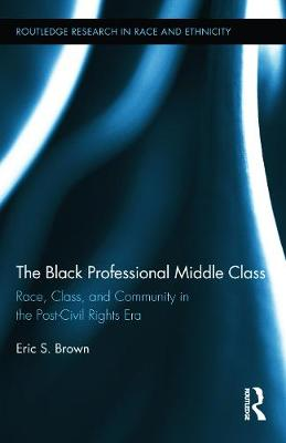 The Black Professional Middle Class by Eric S. Brown