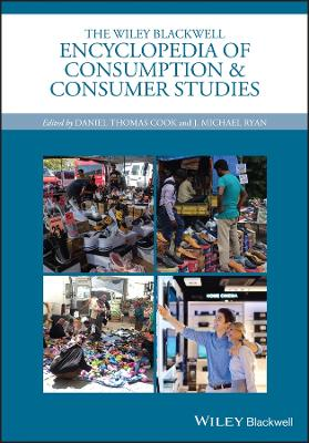 The Wiley Blackwell Encyclopedia of Consumption and Consumer Studies by Daniel Thomas Cook