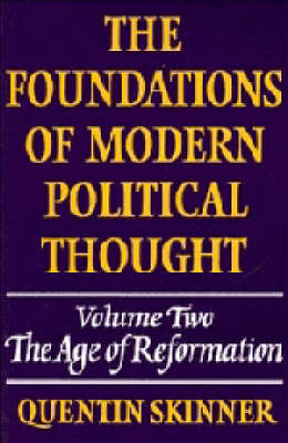 The The Foundations of Modern Political Thought: Volume 2, The Age of Reformation The Foundations of Modern Political Thought: Volume 2, The Age of Reformation v. 2 by Quentin Skinner