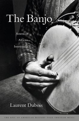 The Banjo by Laurent Dubois