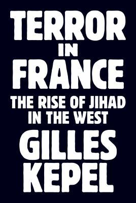 Terror in France by Gilles Kepel