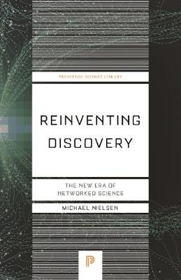 Reinventing Discovery: The New Era of Networked Science by Michael Nielsen