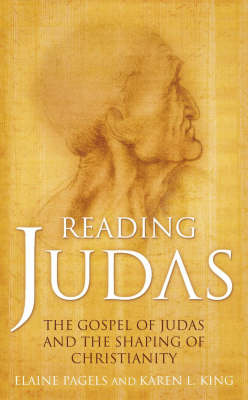 Reading Judas: The Truth Behind the Notorious Gospel of Judas Iscariot by Karen L. King
