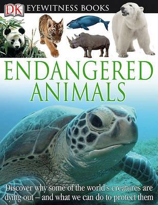 DK Eyewitness Books: Endangered Animals by Ben Hoare