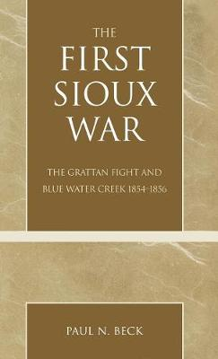 The First Sioux War by Paul N. Beck