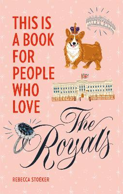This Is a Book for People Who Love the Royals by Rebecca Stoeker