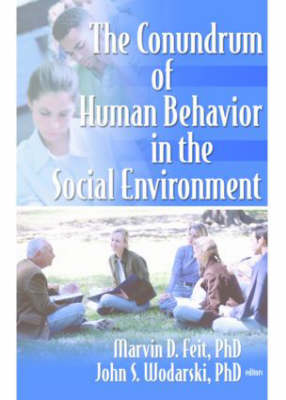 Conundrum of Human Behavior in the Social Environment by Marvin D. Feit
