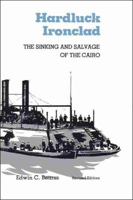 Hardluck Ironclad: The Sinking and Salvage of the Cairo by Edwin C. Bearss