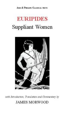 Euripides: Suppliant Women by James Morwood