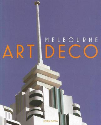 Melbourne Art Deco by Robin Grow