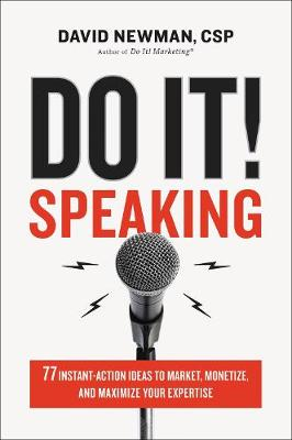 Do It! Speaking: 77 Instant-Action Ideas to Market, Monetize, and Maximize Your Expertise by David Newman