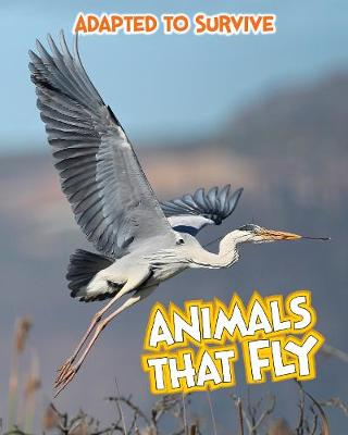 Adapted to Survive: Animals that Fly by Angela Royston