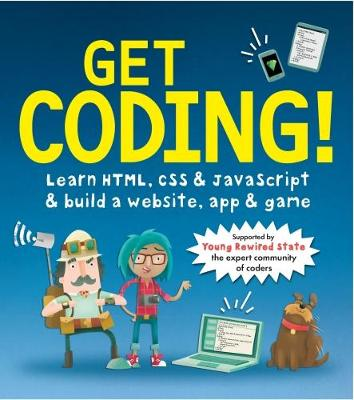 Get Coding! Learn HTML, CSS, and JavaScript and Build a Website, App, and Game by Young Rewired State