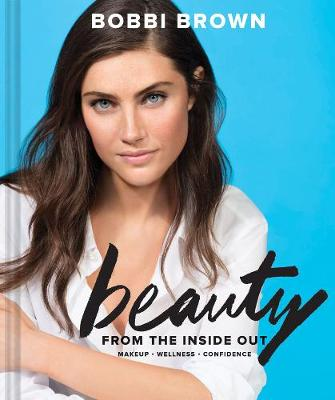 Bobbi Brown's Beauty from the Inside Out by Bobbi Brown