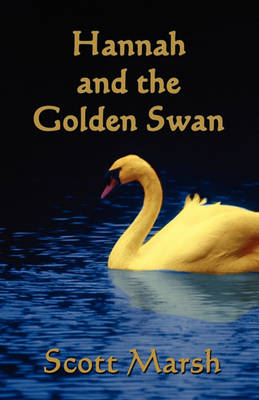 Hannah and the Golden Swan by Scott Marsh