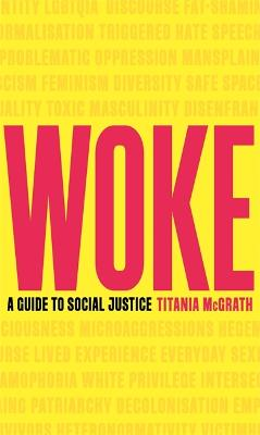 Woke: A Guide to Social Justice by Titania McGrath