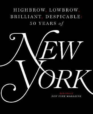 Highbrow, Lowbrow, Brilliant, Despicable by The Editors of New York Magazine