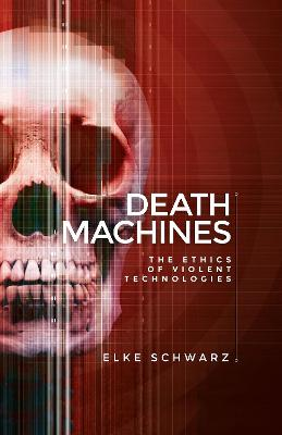 Death Machines: The Ethics of Violent Technologies book