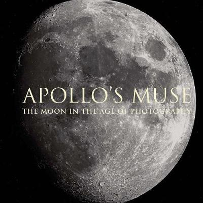Apollo`s Muse - The Moon in the Age of Photography book