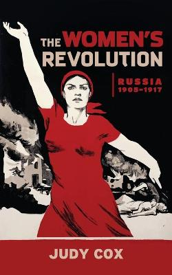 The Women's Revolution: Russia 1905 - 1917 by Judy Cox