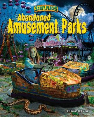 Abandoned Amusement Parks by Dinah Williams