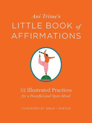 Ani Trime's Little Book of Affirmations: 52 Illustrated Practices for a Peaceful and Open Mind by Ani Trime