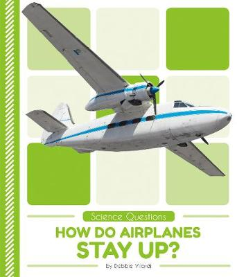 Science Questions: How Do Airplanes Stay Up? by Debbie Vilardi