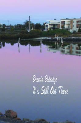 It's Still Out There by Brenda Eldridge