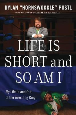Life Is Short & So Am I by Dylan Hornswoggle Postl