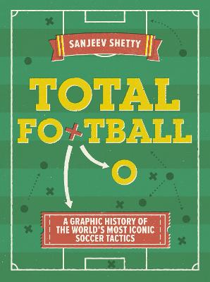 Total Football - A graphic history of the world's most iconic soccer tactics by Sanjeev Shetty