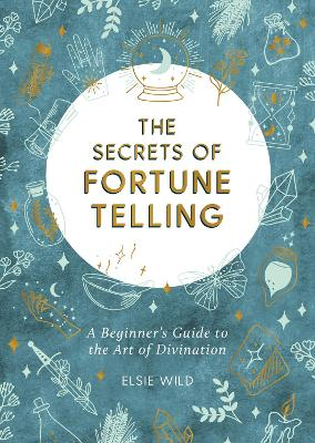 The Secrets of Fortune Telling: A Beginner's Guide to the Art of Divination book