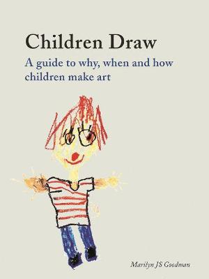 Children Draw: A Guide to Why, When and How Children Make Art by Marilyn JS Goodman