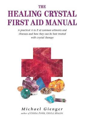 Healing Crystals First Aid Manual by Michael Gienger