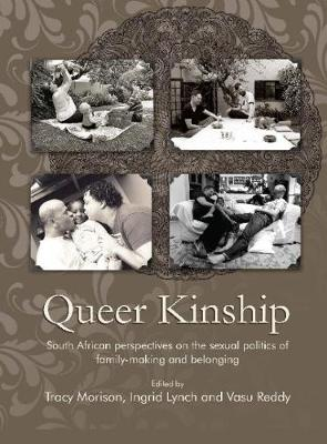 Queer Kinship: South African Perspectives on the Sexual Politics of Family-Making and Belonging by Tracy Morison